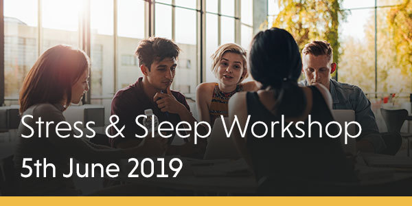 Stress & Sleep Workshop - Wednesday 5th June 2019